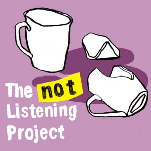 The Not Listening Project